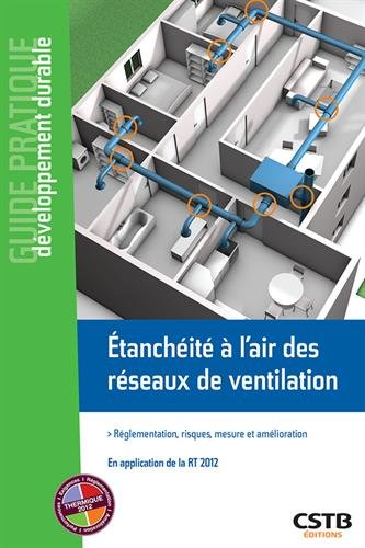 Etanchéité à l'air des réseaux de ventilation: Réglementation, risques, mesure et amélioration. En application de la RT 2012 par Quali-TE, Thomas Houé