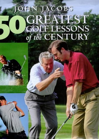 50 Greatest Golf Lessons of the Century by John Jacobs (20-Sep-1999) Hardcover