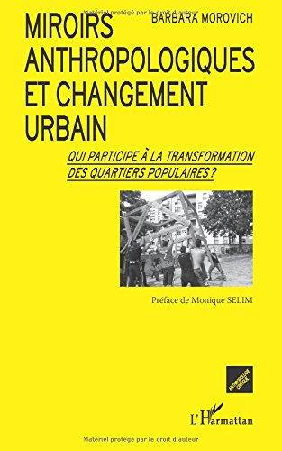 Miroirs anthropologiques et changement urbain: Qui participe à la transformation des quartiers populaires ? par Barbara Morovich