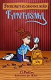 Sterling y el caso del niño fantasma: De 7-8 hasta 11-12 años aprox - Novela - Literatura Infantil: La niña detective (Sterling Pitt quiere ser detective)