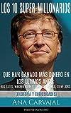 Los 10 Super-Millonarios que han ganado más Dinero en los Últimos Años: Bill Gates, Warren Buffet, Amancio Ortega, Steve Jobs: Filosofía y Curiosidades