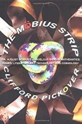 The Mobius Strip: Dr. August Mobius's Marvelous Band in Mathematics, Games, Literature, Art, Technology, and Cosmology by Clifford A. Pickover (2006-04-07)