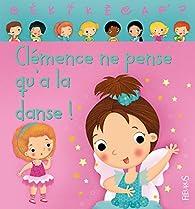 Clémence ne pense qu'à la danse par Ann Rocard