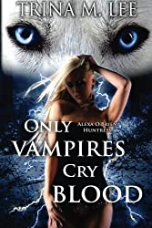 Only Vampires Cry Blood by Trina M Lee (2010-11-22)