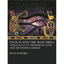 Enoch and the Watchers: Chronology of the Primeval Gods and the Western Sunrise: The Origins of Western Religion (English Edition)