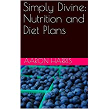 Simply Divine: Nutrition and Diet Plans (English Edition)