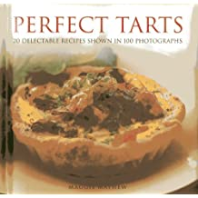 Perfect Tarts: 20 Delectable Recipes Shown in 100 Photographs