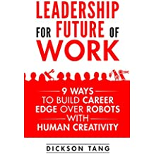 Leadership for future of work: 9 ways to build career edge over robots with human creativity (English Edition)