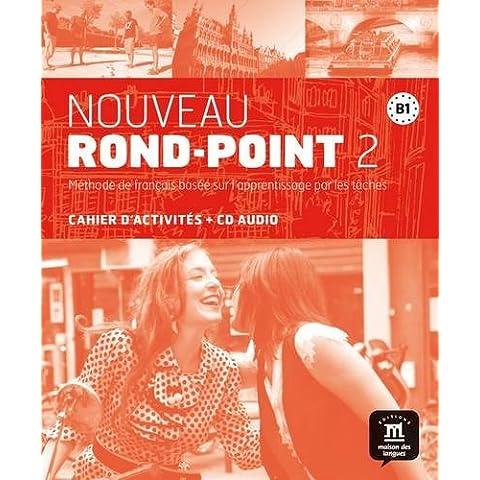 Nouveau rond-point. B1. Con e-book. Con espansione online. Con CD. Per le Scuole superiori: Nouveau Rond-Point 2 - Cahier d'exercices + CD (Fle- Texto Frances)