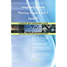 Integrated Business Planning Stages 4 and 5 SandOP All-Inclusive Self-Assessment - More than 700 Success Criteria, Instant Visual Insights, Spreadsheet Dashboard, Auto-Prioritised for Quick Results