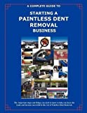 The Complete Guide Towards Starting Your Own Paintless Dent Removal Business by Kellogg, Randall (2010)