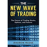 The New Wave of Trading: The Future of Trading Stocks, Options, and Futures (English Edition)