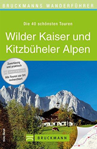 Wanderführer Wilder Kaiser und Kitzbühler Alpen: Die 40 schönsten Touren zum Wandern rund um Kaiserwinkl, Heuberg, Hahnenkamm und Gaisberg, mit Wanderkarte ... zum Download (Bruckmanns Wanderführer)