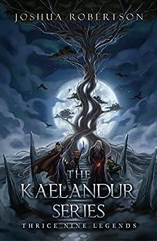The Kaelandur Series: Thrice Nine Legends by [Robertson, Joshua]