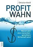 Profitwahn: Warum sich eine menschengerechtere Wirtschaft lohnt