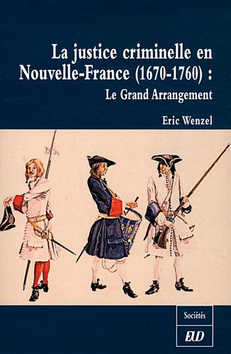 La justice criminelle en Nouvelle-France (1670-1760) : Le Grand Arrangement