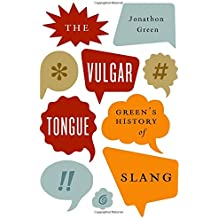 Vulgar Tongue: Green's History of Slang
