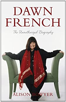 Dawn French: The Unauthorised Biography by [Bowyer, Alison]