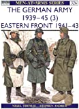 The German Army 1939-45 (3): Eastern Front 1941-43: Eastern Front, 1941-43 v. 3 (Men-at-Arms)