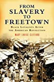 From Slavery to Freetown: Black Loyalists After the American Revolution by Mary Louise Clifford (2006-01-10)
