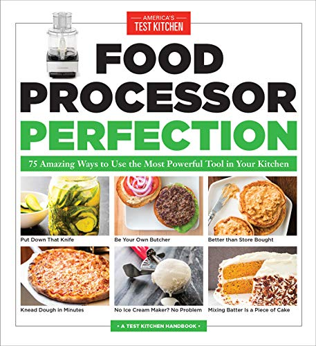 Food Processor Perfection: 75 Amazing Ways to Use the Most Powerful Tool in Your Kitchen (Americas Test Kitchen)