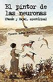 El pintor de las neuronas: Ramón y Cajal, científico (Literatura Juvenil (A Partir De 12 Años) - Leer Y Pensar-Selección)