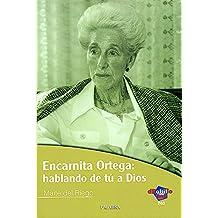 Encarnita Ortega: hablando de tú a Dios (dBolsillo)