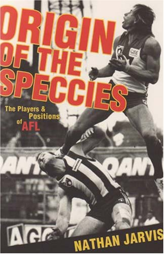 Origin of the Speccies: The Players and Positions of AFL por Nathan D. Jarvis