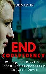 End Codependency: 12 Steps To Break The Spell Of Codependency In Just 3 Days! (English Edition)
