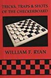 Tricks, Traps & Shots of the Checkerboard - William F. Ryan