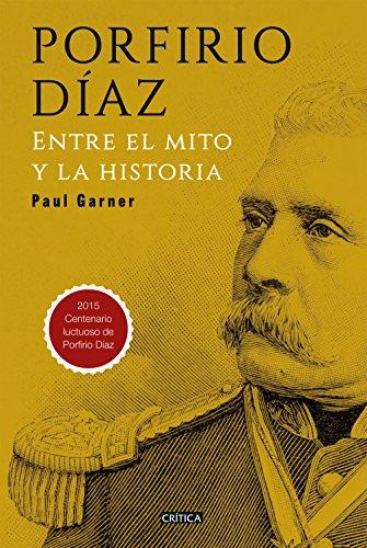 Porfirio Díaz: Entre el mito y la historia por Paul Garner