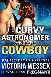 The Curvy Astronomer and the Cowboy (He Wanted Me Pregnant! Book 15)