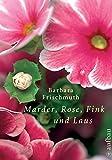 Marder, Rose, Fink und Laus: Meine Garten-WG - Barbara Frischmuth