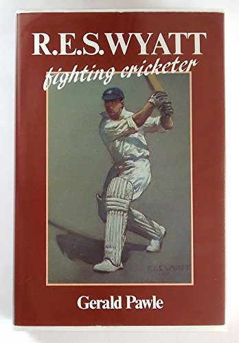 R.E.S.Wyatt: A Fighting Cricketer por Gerald Pawle