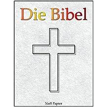 Die Bibel nach Luther - Altes und Neues Testament: Speziell für E-Book-Reader (Bibeln bei Null Papier)
