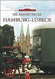 Die Bahnstrecke Hamburg-Lübeck - Jens Löper