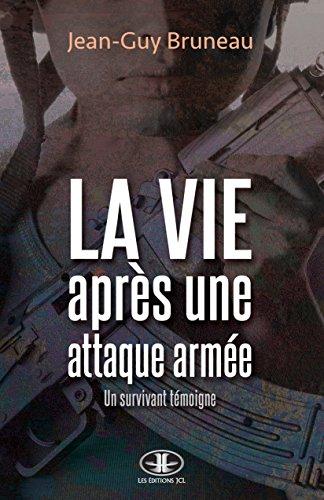 La vie après une attaque armée: Un survivant témoigne de Jean-Guy Bruneau 2016