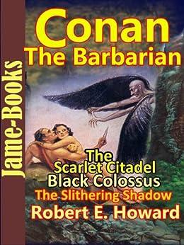 The Scarlet Citadel, Black Colossus, The Slithering Shadow : Conan the Barbarain (English