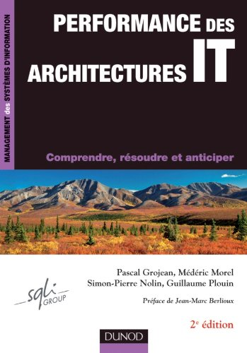 Performance des architectures IT - 2ème édition - Comprendre, résoudre et anticiper par Pascal Grojean