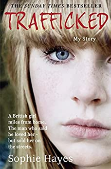 Trafficked: The Terrifying True Story of a British Girl Forced into the Sex Trade par [Hayes, Sophie]