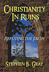 Christianity in Ruins: Refuting the Faith (English Edition)
