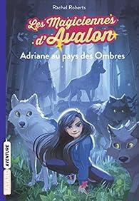 Les magiciennes d'Avalon, tome 3 : Adriane au pays des Ombres par Rachel Roberts