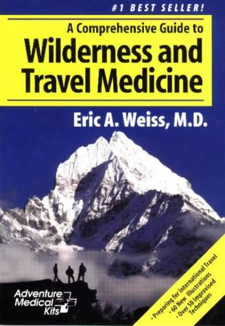 Adventure Medical Guide (A Comprehensive Guide to Wilderness & Travel Medicine (Adventure Medical Kits) by Eric Weiss (1997-07-02))