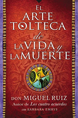 arte tolteca de la vida y la muerte (The Toltec Art of Life and Death - Spanish por Don Miguel Ruiz
