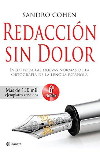 Redacción sin dolor: Incorpora las nuevas normas de la ortografía de la lengua española por Sandro Cohen