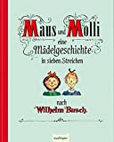 Maus und Molli: Eine Mädelgeschichte in sieben Streichen
