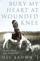 Bury My Heart at Wounded Knee: An Indian History of the American West (Arena Books) by Dee Alexander Brown (1987-12-01)