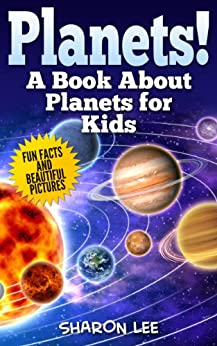 Planets! A Book About Planets For Kids: Fun Facts & Beautiful Pictures (English Edition) von [Lee, Sharon]