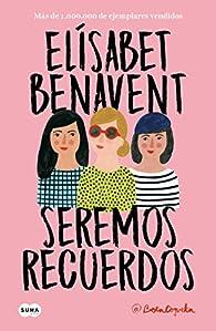 Seremos recuerdos par Elísabet Benavent