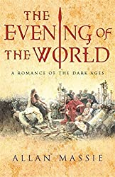 The Evening of the World: A Novel of the Dark Ages (Matter of Eternal Rome) by Allan Massie (2004-07-01)